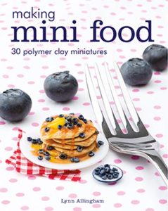 Making Mini Food By Lynn Allingham