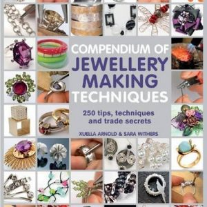 Compendium of Jewellery Making Techniques by Xuella Arnold & Sara Withers