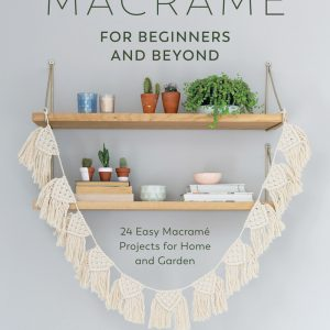 Macrame for beginners and beyond by amy Mullins & Marnia Ryan-Raison