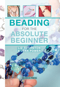Beading for the Absolute Beginner by Liz Thornton & Jean Power