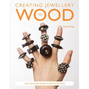 Creating Jewellery in Wood by Sarah King